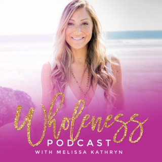 Wholeness with Melissa Kathryn