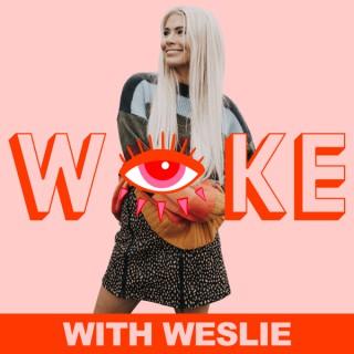 Woke With Weslie