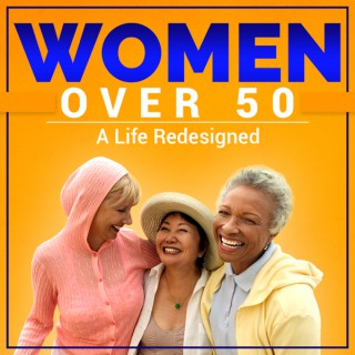 Women Over 50 - A Life Redesigned