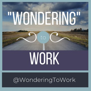 Wondering to Work