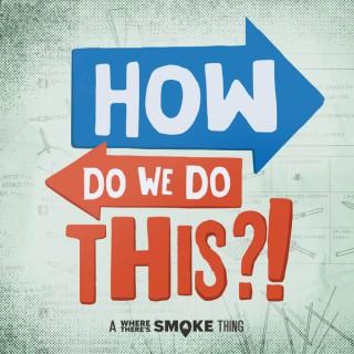 How Do We Do This?!