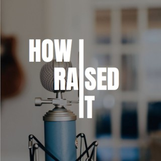 How I Raised It - The podcast where we interview startup founders who raised capital.