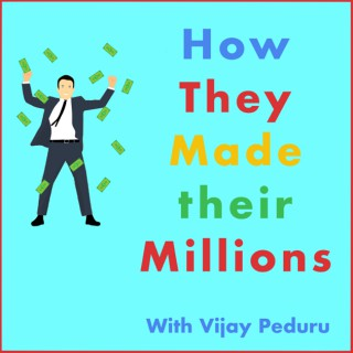 How They Made their Millions