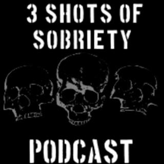 3 SHOTS OF SOBRIETY PODCAST