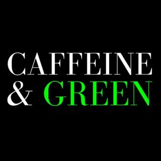 Caffeine & Green