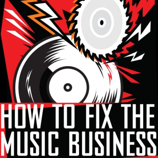 How To Fix The Music Business