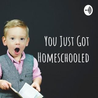 You Just Got Homeschooled