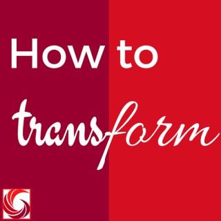 How to Transform
