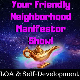 Your Friendly Neighborhood Manifestor Show!
