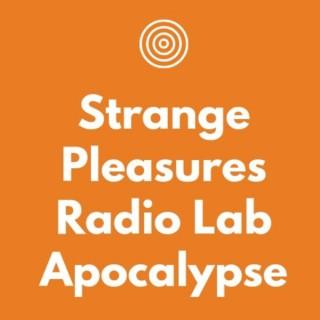 Apocalypse: A Strange Pleasures Radio Lab production