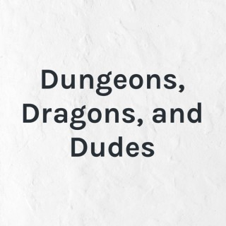 Dungeons, Dragons, and Dudes