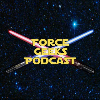 Force Geeks: A Star Wars Podcast
