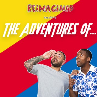 Reimagined: The Adventures Of...