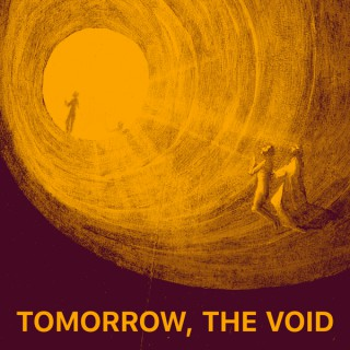 Tomorrow, the Void
