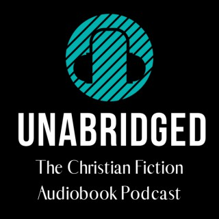 Unabridged: The Christian Fiction Audiobook Podcast