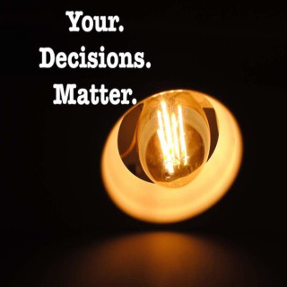 Your Decisions Matter