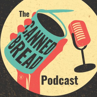 Canned Bread Podcast