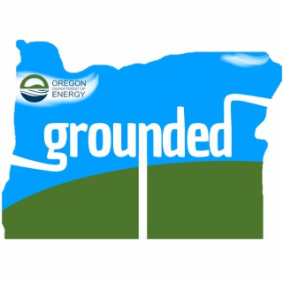 Grounded: a Podcast by the Oregon Department of Energy