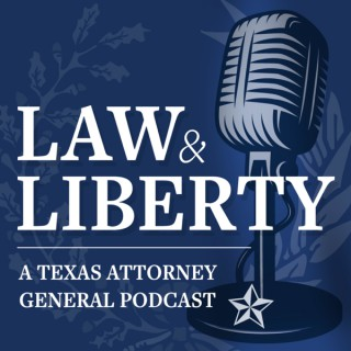 Law & Liberty: A Texas Attorney General Podcast