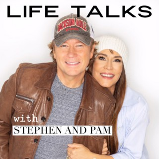 LIFE TALKS with Stephen and Pam