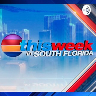 This Week in South Florida Podcast