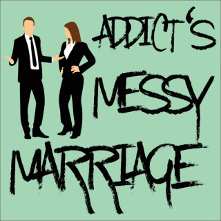 Addict's Messy Marriage podcast