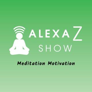 Alexa Z Show - Meditation Motivation