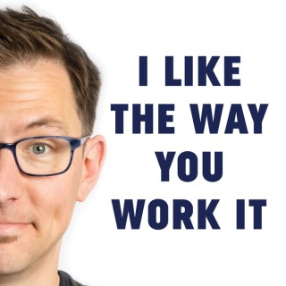 I Like The Way You Work It