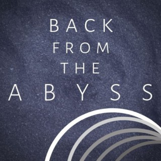 Back from the Abyss