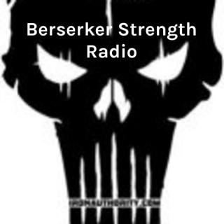 Berserker Strength Radio: The Strength and Anger Podcast