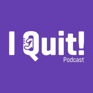 I Quit - The Podcast