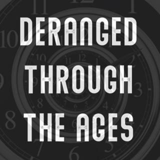 Deranged Through The Ages