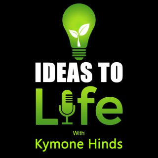 Ideas to Life with Kymone Hinds