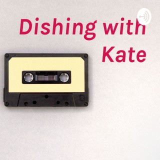 Dishing with Kate