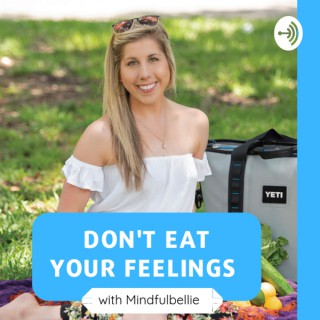 Don't Eat Your Feelings with Mindfulbellie