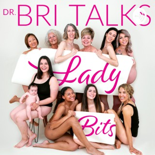 Dr. Bri Talks Lady Bits