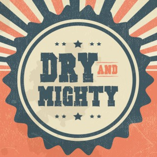 Dry and Mighty