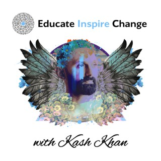 Educate Inspire Change With Kash Khan