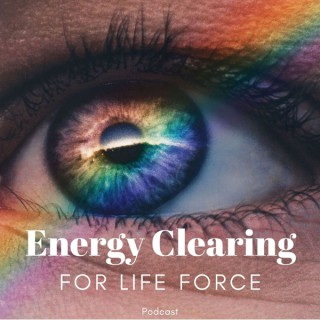 Energy Clearing for Life Force