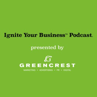 Ignite Your Business™ Podcast presented by GREENCREST