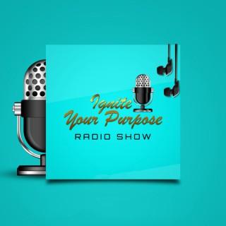 Ignite Your Purpose Radio Show
