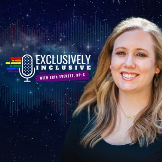Exclusively Inclusive with Erin Everett, NP-C