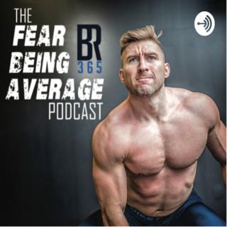 Fear Being Average Podcast w/ Brandon Rynka 365