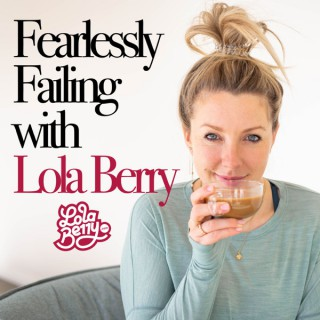 Fearlessly Failing with Lola Berry
