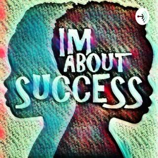 IM ABOUT SUCCESS
