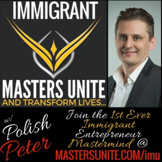 Immigrant Masters Unite: Hacking Lives of Successful Immigrants To Live The American Dream!