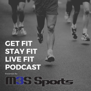 Get Fit, Stay Fit, Live Fit Podcast Presented By M3S Sports