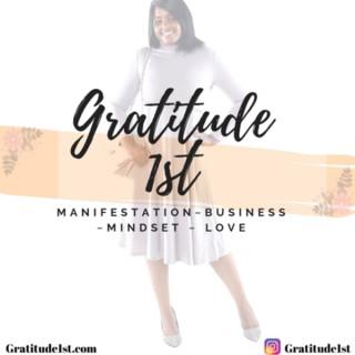 Gratitude 1st - Manifestation, Business, Mindset