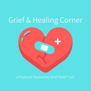 Grief and Healing Corner Podcast