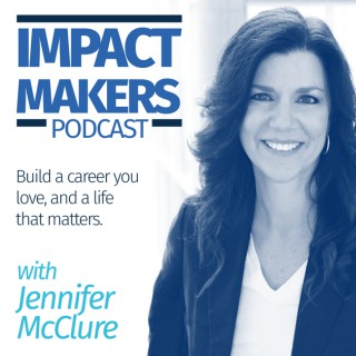 Impact Makers Podcast with Jennifer McClure